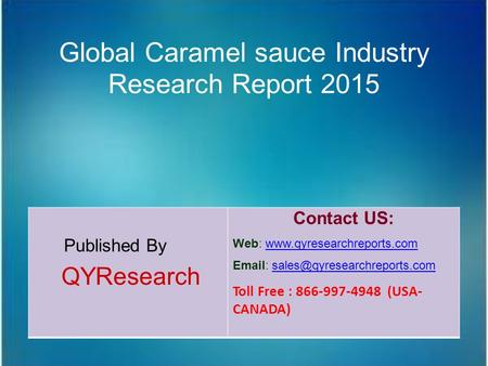 Global Caramel sauce Industry Research Report 2015 Published By QYResearch Contact US: Web: