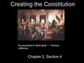 "Creating the Constitution Chapter 2, Section 4 An assembly of ""demi-gods."" – Thomas Jefferson."