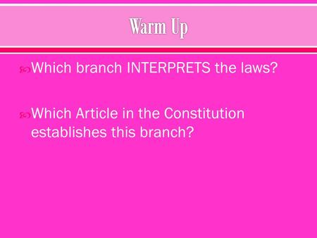  Which branch INTERPRETS the laws?  Which Article in the Constitution establishes this branch?