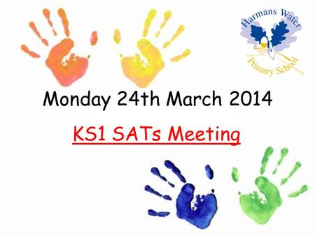 Monday 24th March 2014 KS1 SATs Meeting. Outline What are SATs? An outline of the tasks and tests Teacher assessment Levels The results What you can do.