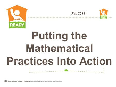 Fall 2013 Putting the Mathematical Practices Into Action.