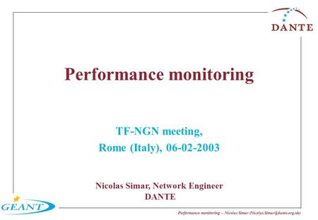 Performance monitoring -- Nicolas Simar Performance monitoring TF-NGN meeting, Rome (Italy), 06-02-2003 Nicolas Simar, Network.