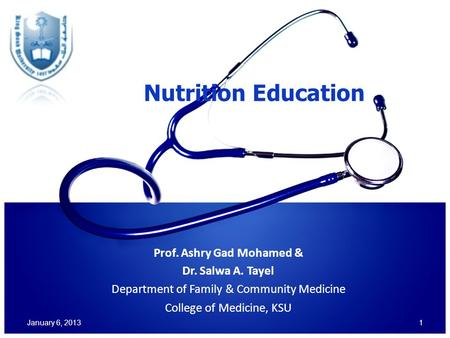 <strong>Nutrition</strong> Education Prof. Ashry Gad Mohamed & Dr. Salwa A. Tayel Department of Family & Community Medicine College of Medicine, KSU January 6, 20131.