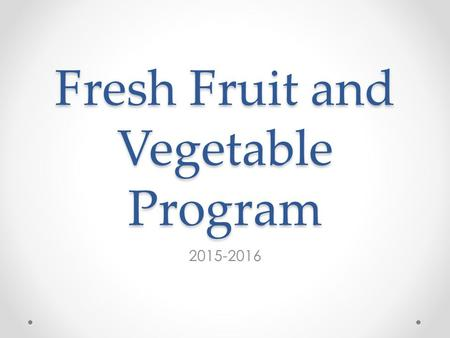 Fresh Fruit and Vegetable Program 2015-2016. Agenda Program Details Key Requirements Application Process Q&A.