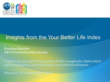 Insights from the Your Better Life Index Romina Boarini OECD Statistics Directorate Exploring and exploiting quality of life complexity (QoLexity): epistemological,