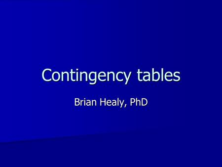 Contingency tables Brian Healy, PhD. Types of analysis-independent samples OutcomeExplanatoryAnalysis ContinuousDichotomous t-test, Wilcoxon test ContinuousCategorical.