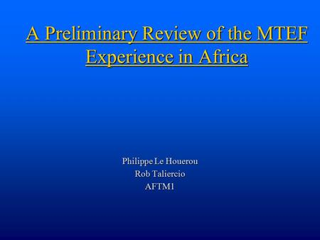A Preliminary Review of the MTEF Experience in Africa Philippe Le Houerou Rob Taliercio AFTM1.