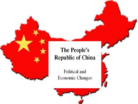 Presentation Outline IV. Political and Economic Changes a)Politics under Mao (1949-1976) b)Economics under Mao c)Economic Changes since Deng Xiaoping.