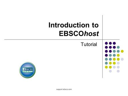 Support.ebsco.com Introduction to EBSCOhost Tutorial.