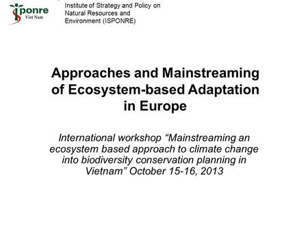 "Approaches and Mainstreaming of Ecosystem-based Adaptation in Europe International workshop ""Mainstreaming an ecosystem based approach to climate change."