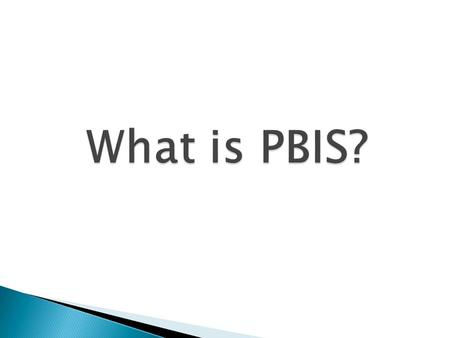 PBIS is a broad range of systemic and individualized strategies for achieving important social and learning outcomes while preventing problem behavior.