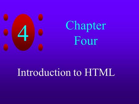 4 Chapter Four Introduction to HTML. 4 Chapter Objectives Learn basic HTML commands Discover how to display graphic image objects in Web pages Create.