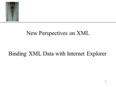 XP 1 New Perspectives on XML Binding XML Data with Internet Explorer.