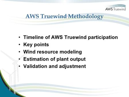 AWS Truewind Methodology Timeline of AWS Truewind participation Key points Wind resource modeling Estimation of plant output Validation and adjustment.