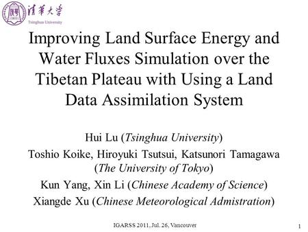 IGARSS 2011, Jul. 26, Vancouver 1 Improving Land Surface Energy and Water Fluxes Simulation over the Tibetan Plateau with Using a Land Data Assimilation.