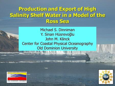 Production and Export of High Salinity Shelf Water in a Model of the Ross Sea Michael S. Dinniman Y. Sinan Hüsrevoğlu John M. Klinck Center for Coastal.
