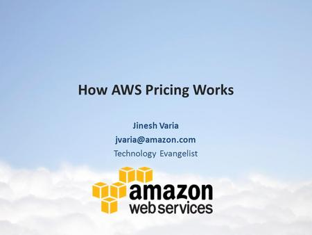 How AWS Pricing Works Jinesh Varia Technology Evangelist.
