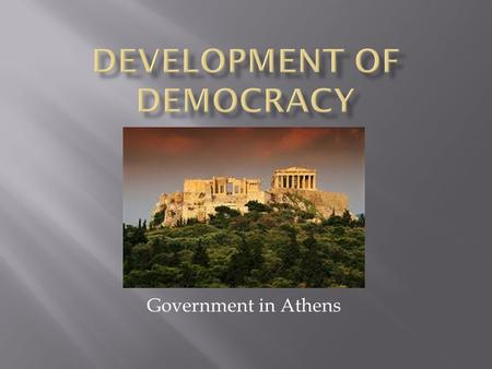 Government in Athens.  Few people have power  Aristocrats  Richest men in town  Served as judges  Commoners  No say  Citizens.