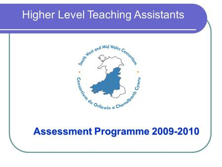Assessment Programme 2009-2010 Higher Level Teaching Assistants.