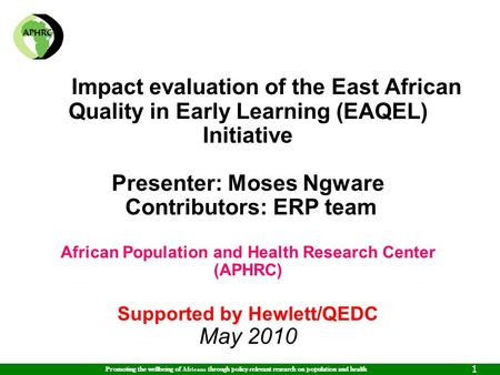 Promoting the wellbeing of Africans through policy-relevant research on population and health 1 Impact evaluation of the East African Quality in Early.