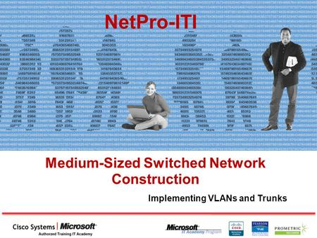 Medium-Sized Switched Network Construction NetPro-ITI Implementing VLANs and Trunks.