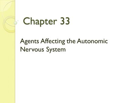Chapter 33 Agents Affecting the Autonomic Nervous System.