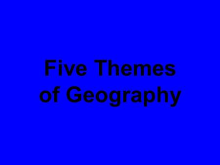Five Themes of Geography. Geography – Study of the Earth in all of its variety. Variety could include land formations, culture, religions, dress, music,
