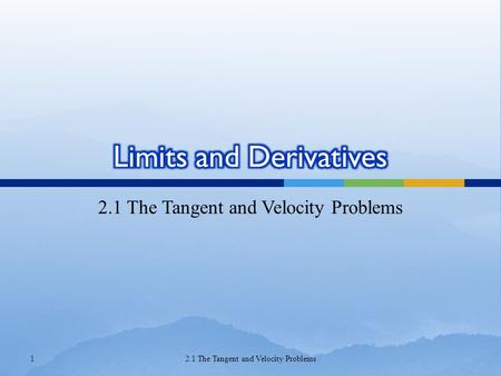 "2.1 The Tangent and Velocity Problems 1.  The word tangent is derived from the Latin word tangens, which means ""touching.""  Thus a tangent to a curve."