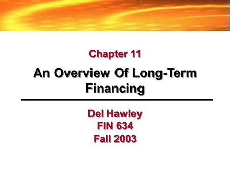 Del Hawley FIN 634 Fall 2003 An Overview Of Long-Term Financing Chapter 11.