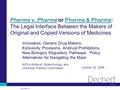 © 2008 Dechert LLP Pharma v. Pharma or Pharma & Pharma: The Legal Interface Between the Makers of Original and Copied Versions of Medicines AIPLA Antitrust,