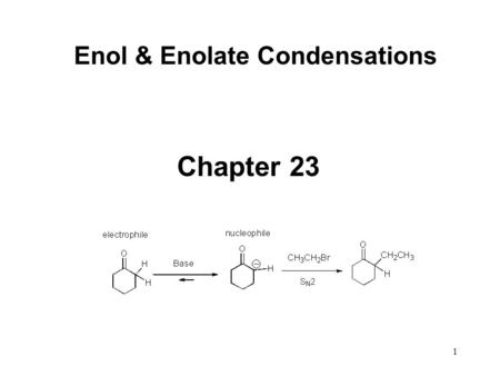 1 Enol & Enolate Condensations Chapter 23. 2 Enolate (nucleophilic) chemistry Made with 1 equivalent of base!!!! Not catalyst.