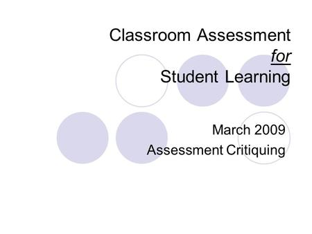 Classroom Assessment for Student Learning March 2009 Assessment Critiquing.