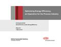 Optimizing Energy Efficiency, an Imperative for the Process Industry Christopher Smith Global Practice Leader, Energy Efficiency PMA 2011 1 March 2011.