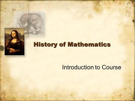 History of Mathematics Introduction to Course. History in the Mathematics Classroom Where did mathematics come from? Has arithmetic always worked the.