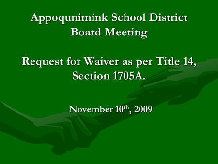 November 10 th, 2009 Appoqunimink School District Board Meeting Request for Waiver as per Title 14, Section 1705A.