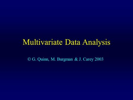 Multivariate Data Analysis  G. Quinn, M. Burgman & J. Carey 2003.