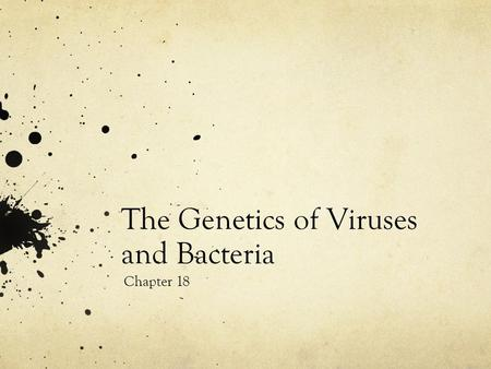 The Genetics of Viruses and Bacteria Chapter 18. Viruses A virus is a small infectious agent that can only reproduce inside the living cells of organisms.