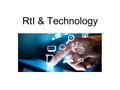 RtI & Technology. FOR THE TEAM Solutions for gathering data Solutions for organizing data Solutions for sharing data RtI Initial Request (Google form)Google.