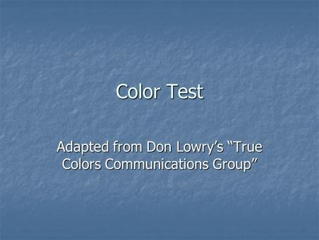 "Color Test Adapted from Don Lowry's ""True Colors Communications Group"""