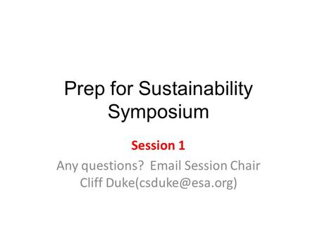 Prep for Sustainability Symposium Session 1 Any questions?  Session Chair Cliff