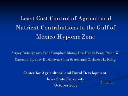 Least Cost Control of Agricultural Nutrient Contributions to the Gulf of Mexico Hypoxic Zone Sergey Rabotyagov, Todd Campbell, Manoj Jha, Hongli Feng,
