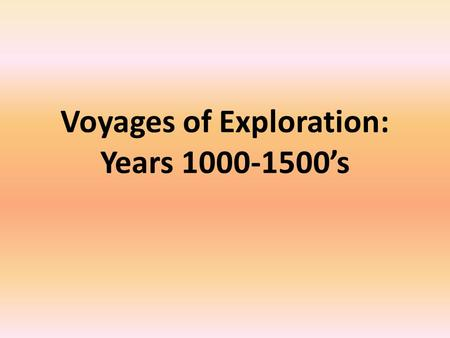 Voyages of Exploration: Years 1000-1500's. What was the Age of Exploration? A time period when Europeans began to explore the rest of the world. Improvements.