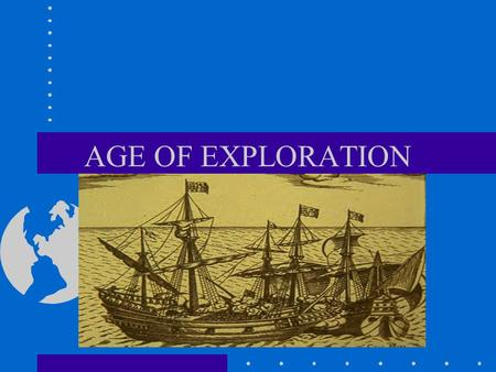 AGE OF EXPLORATION. OBJECTIVES Identify early explorers Explain what led to European exploration Explain the rivalry between Spain and Portugal Identify.