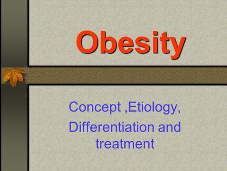 Obesity Concept,Etiology, Differentiation and treatment.