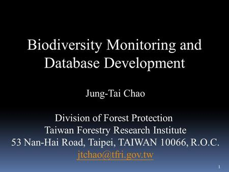 1 Biodiversity Monitoring and Database Development Jung-Tai Chao Division of Forest Protection Taiwan Forestry Research Institute 53 Nan-Hai Road, Taipei,