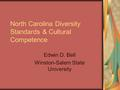 North Carolina Diversity Standards & Cultural Competence Edwin D. Bell Winston-Salem State University.