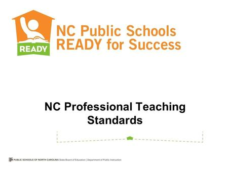 NC Professional Teaching Standards. North Carolina Professional Teaching Standards.