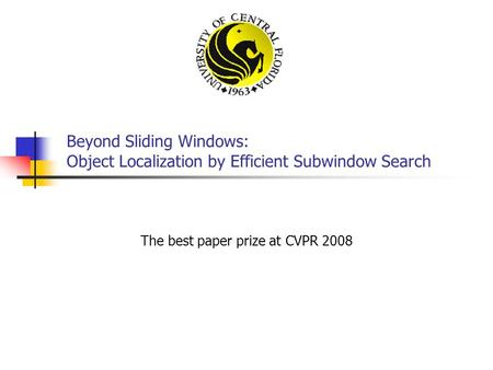 Beyond Sliding Windows: Object Localization by Efficient Subwindow Search The best paper prize at CVPR 2008.