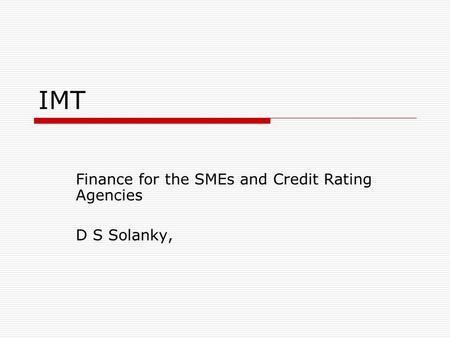 IMT Finance for the SMEs and Credit Rating Agencies D S Solanky,