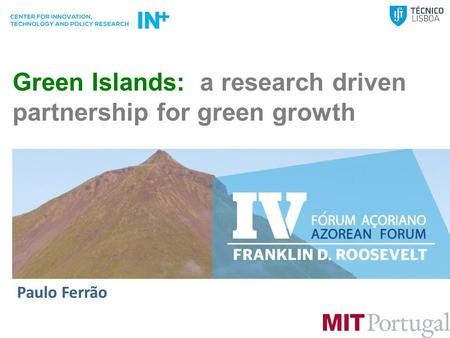 Paulo Ferrão Green Islands: a research driven partnership for green growth.